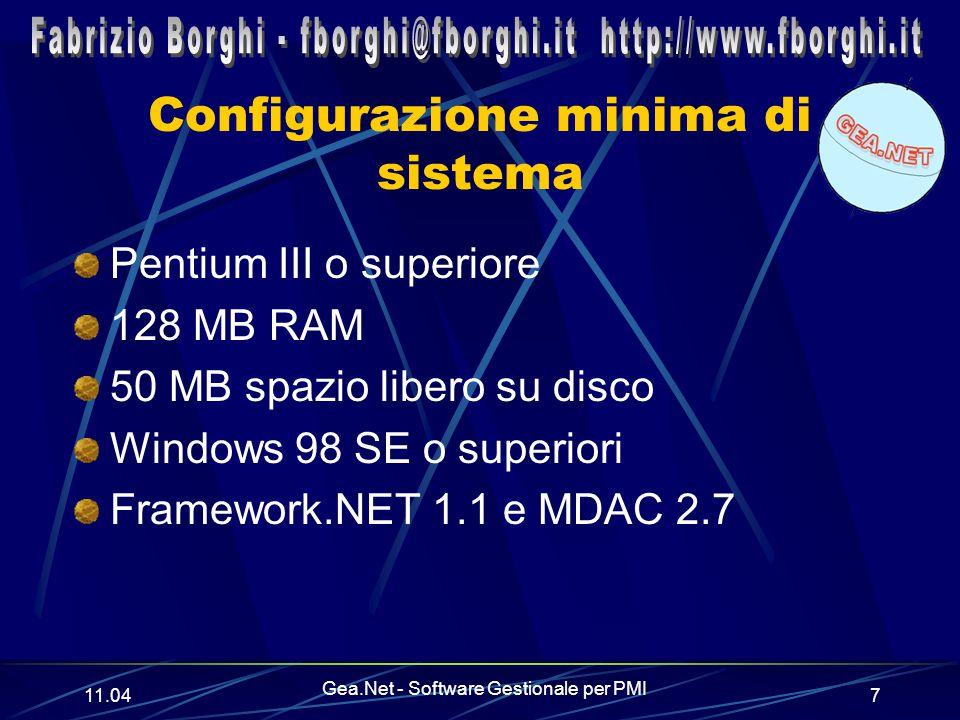 11.06 Gea.Net - Software Gestionale per PMI 7 Configurazione minima di sistema Pentium III o superiore 128 MB RAM 50 MB spazio libero su disco Windows 98 SE o superiori Framework.NET 1.1 e MDAC 2.7