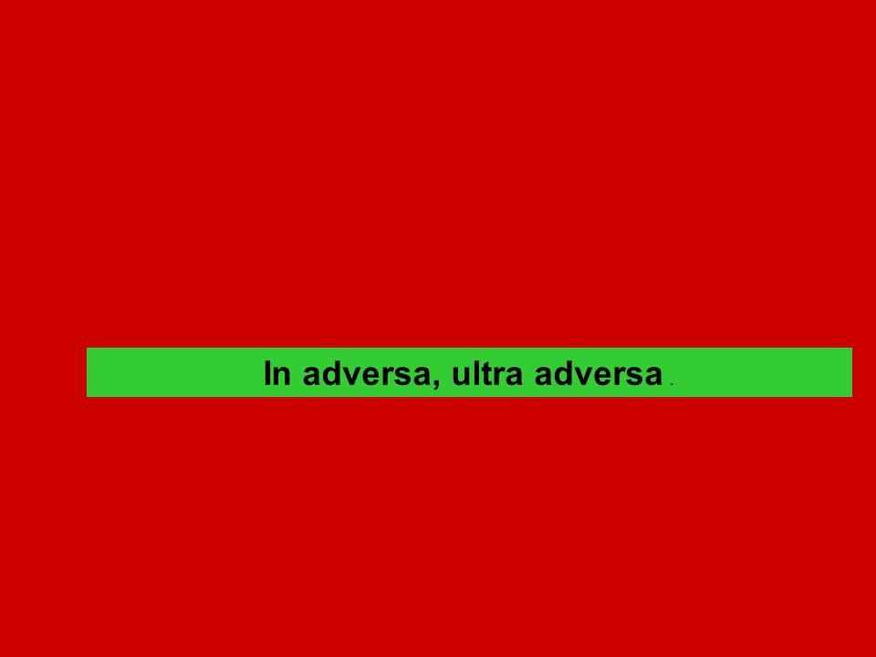 In adversa, ultra adversa.