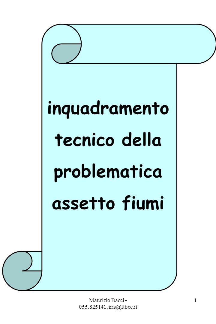 Maurizio Bacci - 055.825141, iris@ftbcc.it 1 inquadramento tecnico della problematica assetto fiumi