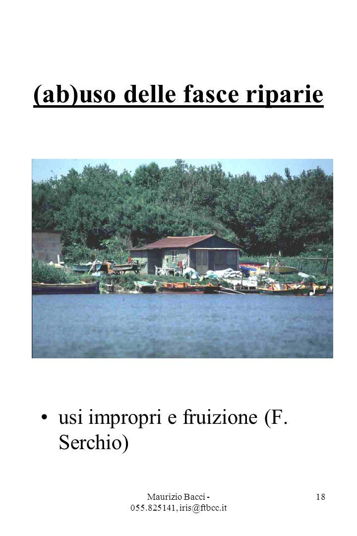 Maurizio Bacci - 055.825141, iris@ftbcc.it 18 (ab)uso delle fasce riparie usi impropri e fruizione (F.