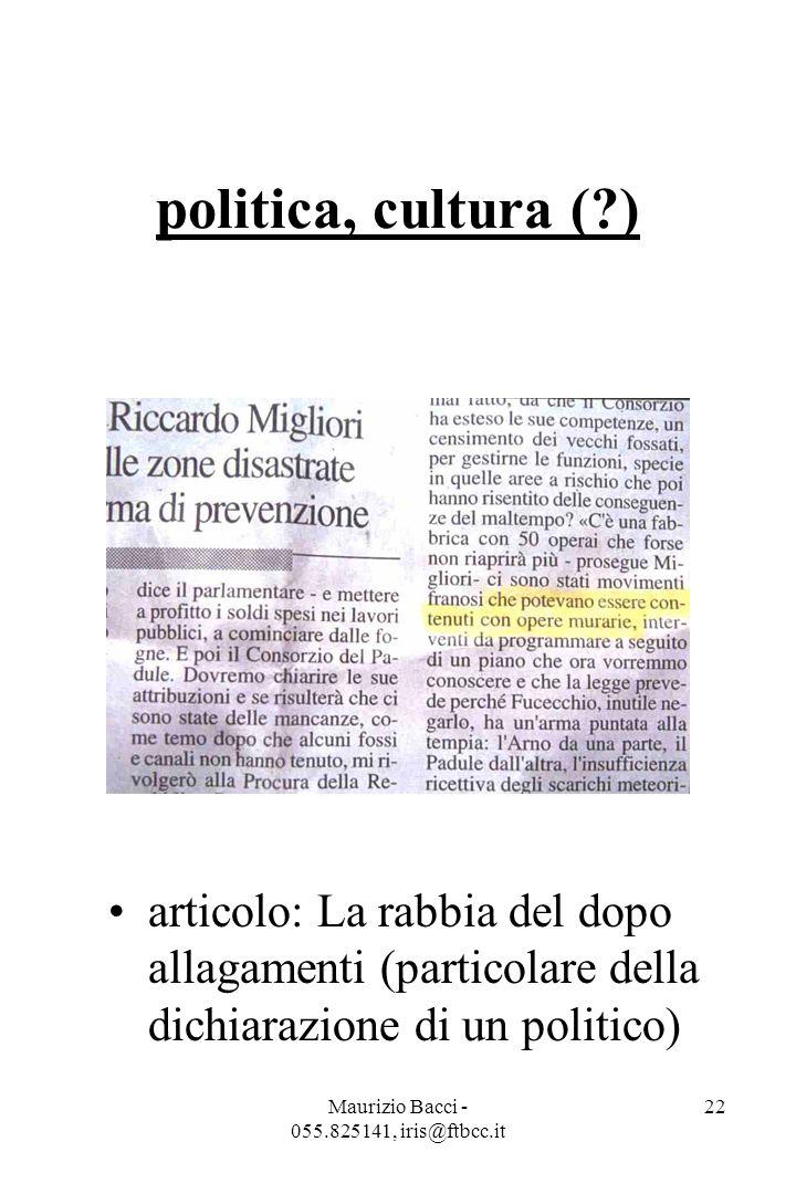 Maurizio Bacci - 055.825141, iris@ftbcc.it 22 politica, cultura ( ) articolo: La rabbia del dopo allagamenti (particolare della dichiarazione di un politico)
