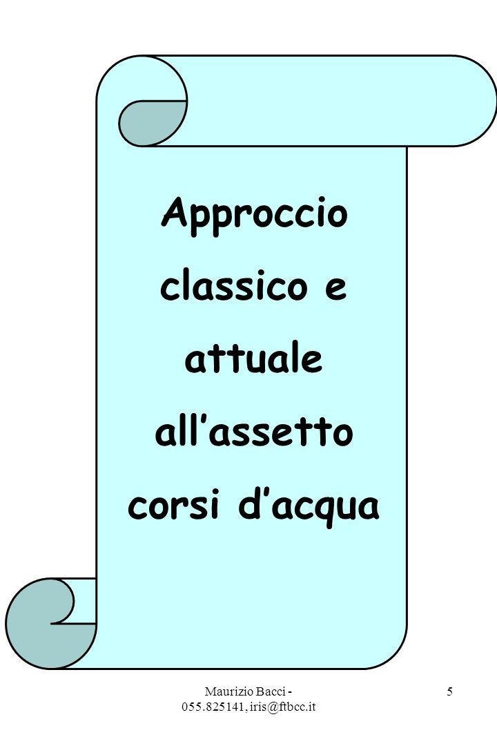 Maurizio Bacci - 055.825141, iris@ftbcc.it 5 Approccio classico e attuale all'assetto corsi d'acqua