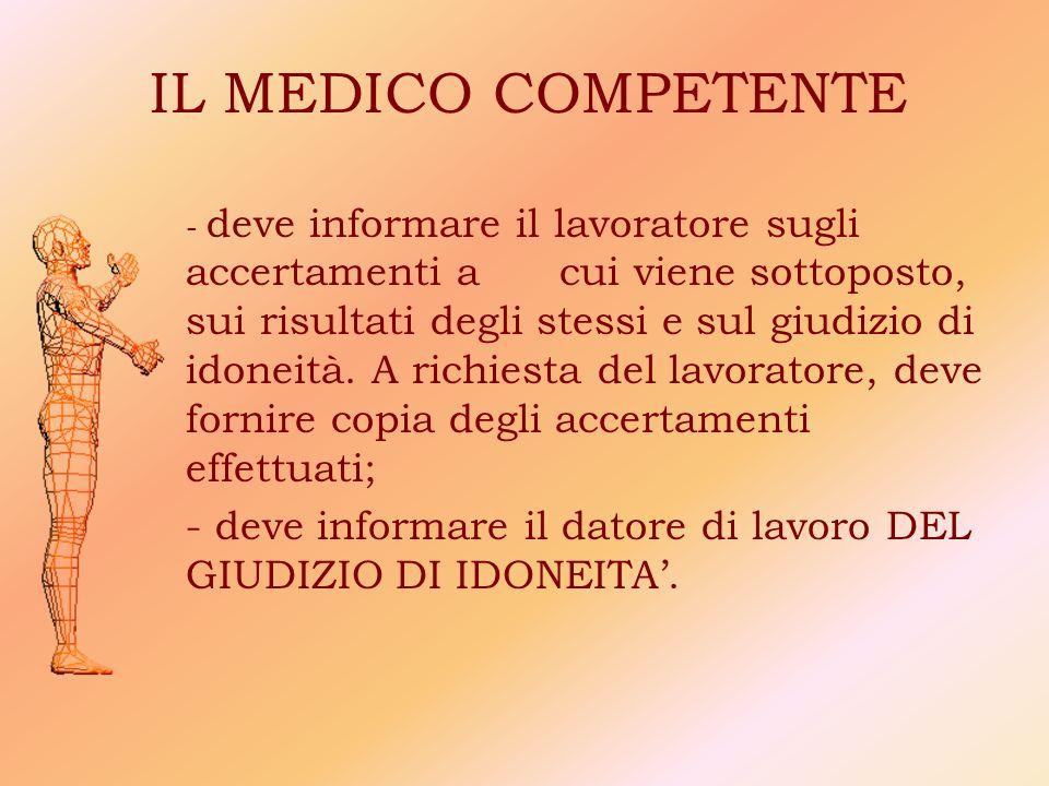 IL MEDICO COMPETENTE - deve informare il lavoratore sugli accertamenti a cui viene sottoposto, sui risultati degli stessi e sul giudizio di idoneità.