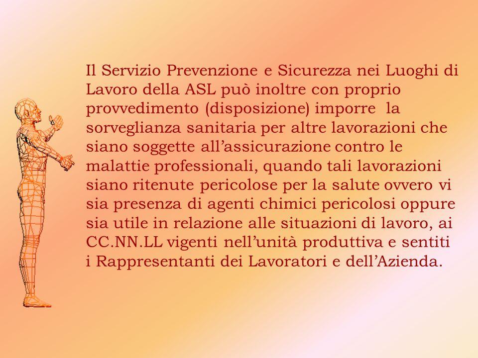 Il Servizio Prevenzione e Sicurezza nei Luoghi di Lavoro della ASL può inoltre con proprio provvedimento (disposizione) imporre la sorveglianza sanita