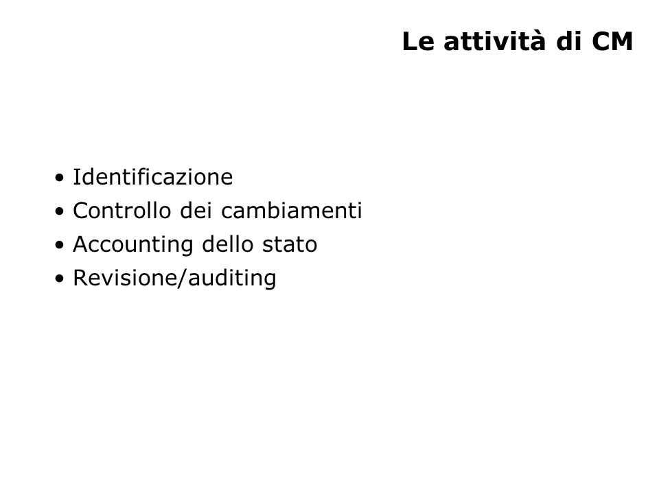 Le attività di CM Identificazione Controllo dei cambiamenti Accounting dello stato Revisione/auditing