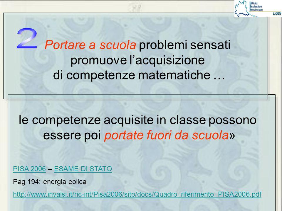 Portare a scuola problemi sensati promuove l'acquisizione di competenze matematiche … le competenze acquisite in classe possono essere poi portate fuori da scuola».