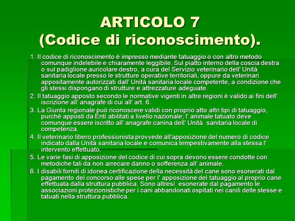 ARTICOLO 7 (Codice di riconoscimento). 1. Il codice di riconoscimento è impresso mediante tatuaggio o con altro metodo comunque indelebile e chiaramen