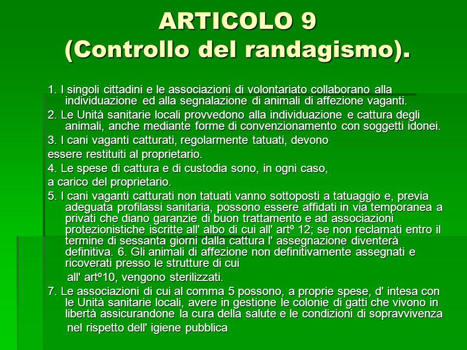 ARTICOLO 9 (Controllo del randagismo). 1. I singoli cittadini e le associazioni di volontariato collaborano alla individuazione ed alla segnalazione d