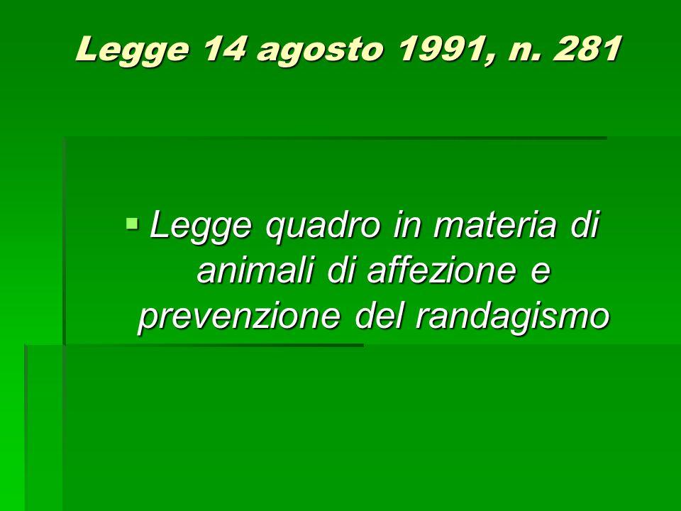 Legge 14 agosto 1991, n. 281 Legge 14 agosto 1991, n. 281  Legge quadro in materia di animali di affezione e prevenzione del randagismo