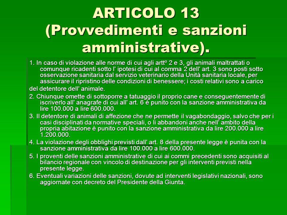 ARTICOLO 13 (Provvedimenti e sanzioni amministrative). 1. In caso di violazione alle norme di cui agli arttº 2 e 3, gli animali maltrattati o comunque