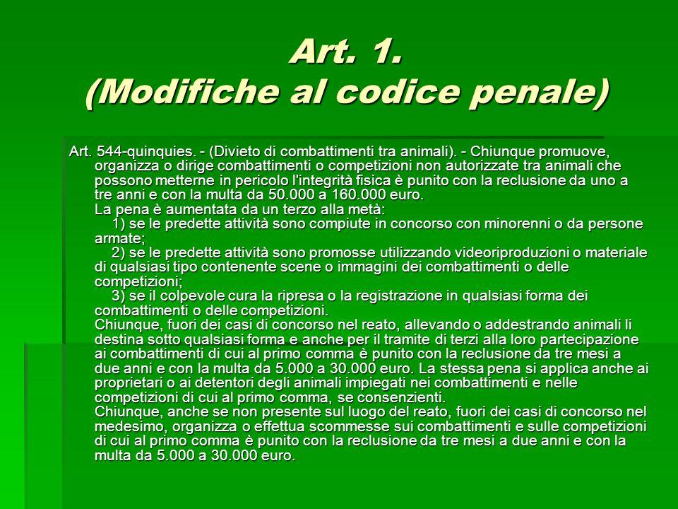 Art. 1. (Modifiche al codice penale) Art. 544-quinquies. - (Divieto di combattimenti tra animali). - Chiunque promuove, organizza o dirige combattimen