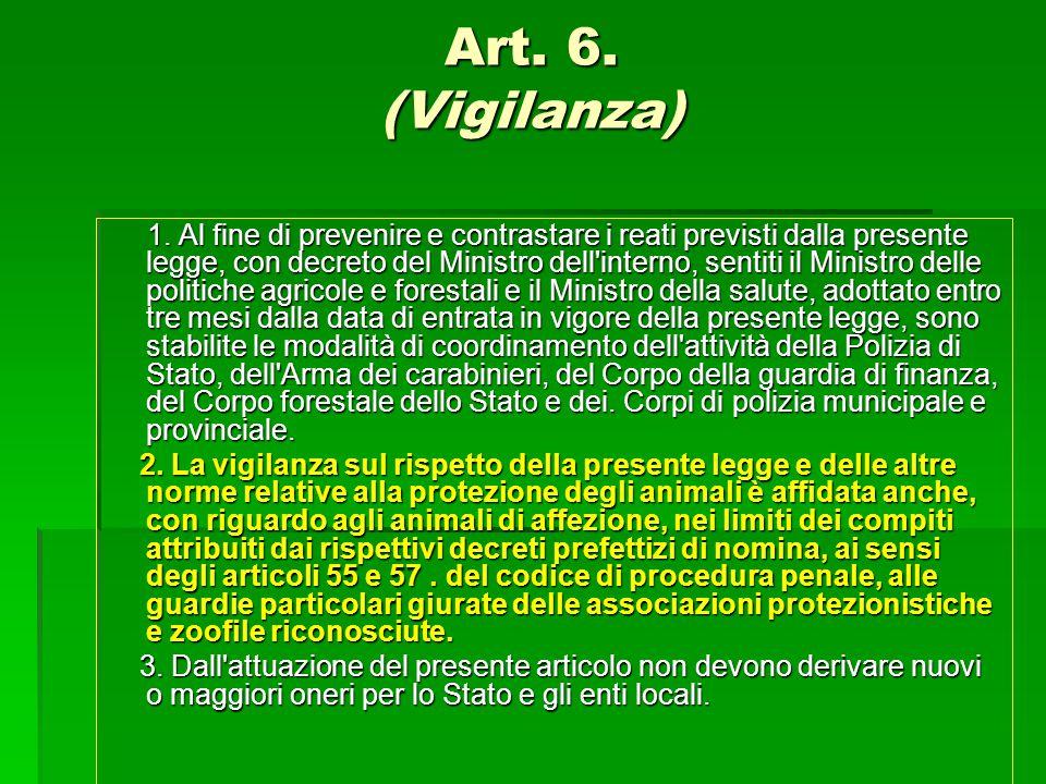 Art. 6. (Vigilanza) 1. Al fine di prevenire e contrastare i reati previsti dalla presente legge, con decreto del Ministro dell'interno, sentiti il Min