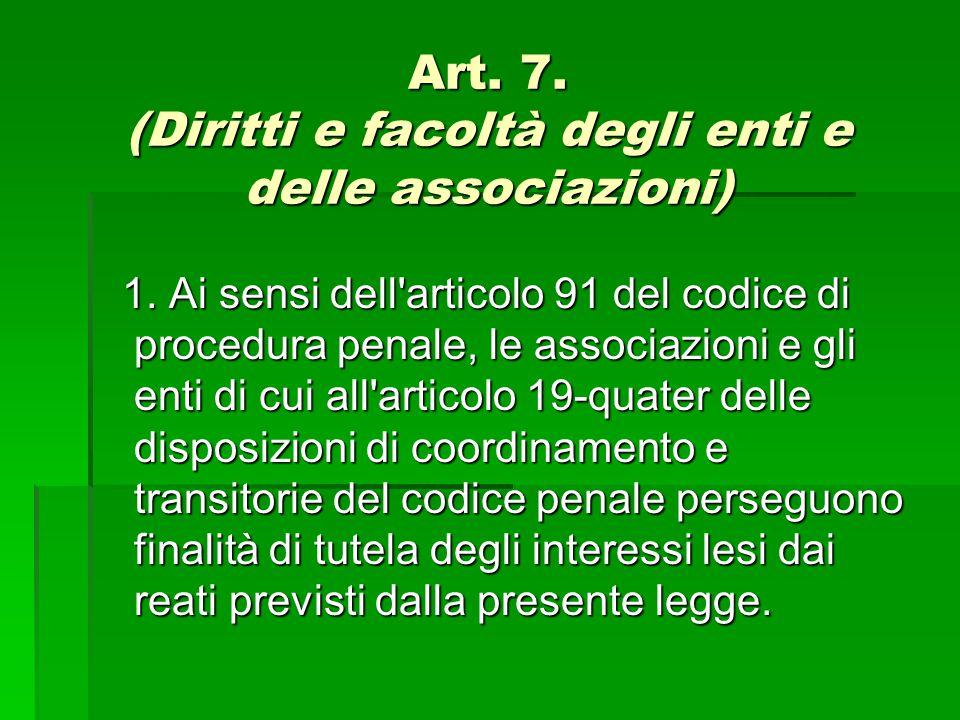 Art. 7. (Diritti e facoltà degli enti e delle associazioni) 1. Ai sensi dell'articolo 91 del codice di procedura penale, le associazioni e gli enti di