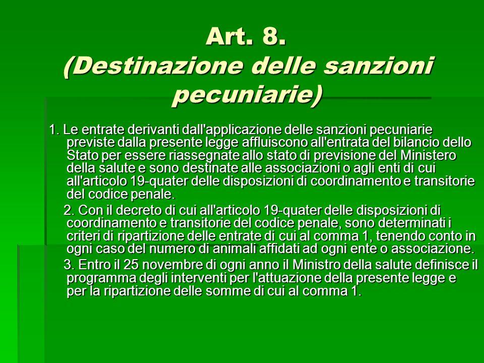 Art. 8. (Destinazione delle sanzioni pecuniarie) 1. Le entrate derivanti dall'applicazione delle sanzioni pecuniarie previste dalla presente legge aff