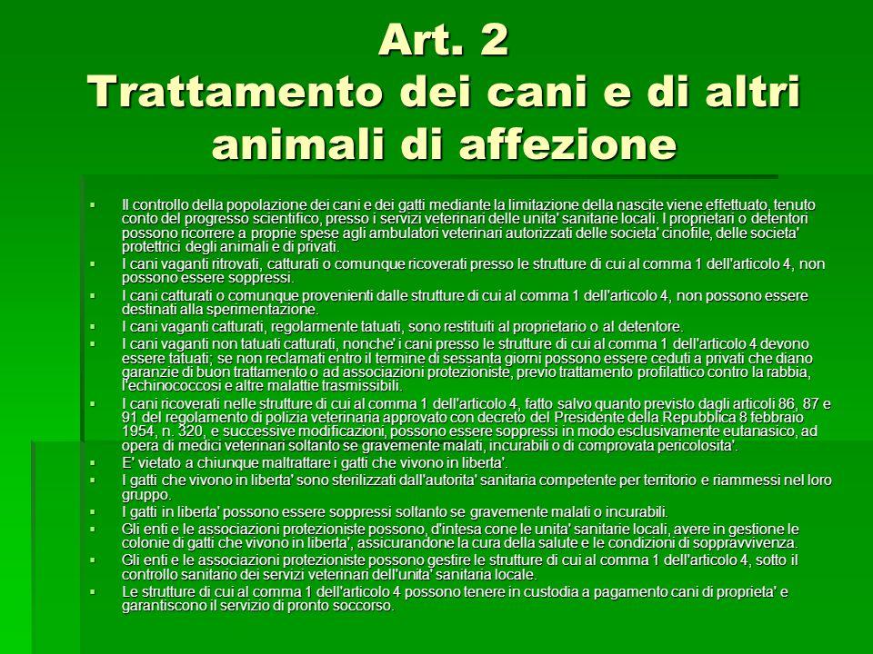 Art. 2 Trattamento dei cani e di altri animali di affezione  Il controllo della popolazione dei cani e dei gatti mediante la limitazione della nascit