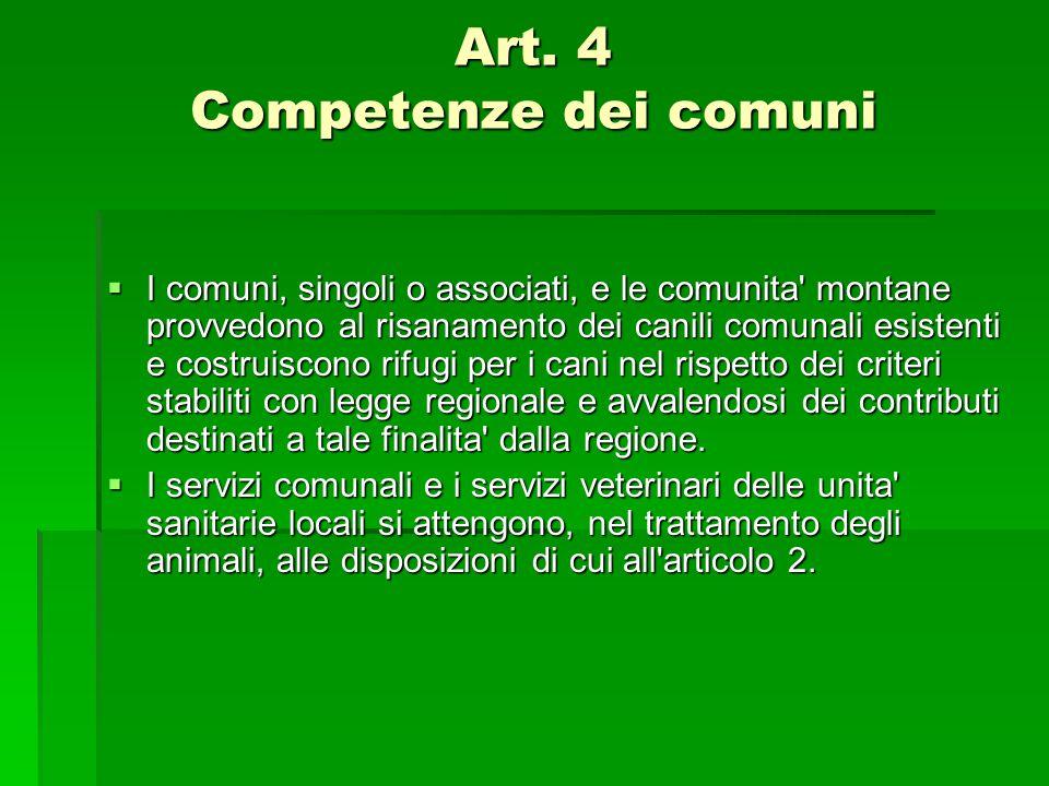 Art. 4 Competenze dei comuni  I comuni, singoli o associati, e le comunita' montane provvedono al risanamento dei canili comunali esistenti e costrui