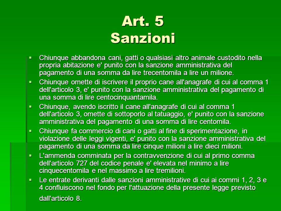 Art. 5 Sanzioni  Chiunque abbandona cani, gatti o qualsiasi altro animale custodito nella propria abitazione e' punito con la sanzione amministrativa