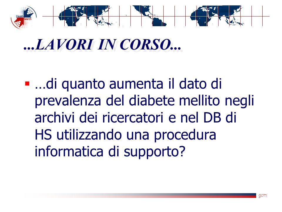 gcm...LAVORI IN CORSO...  …di quanto aumenta il dato di prevalenza del diabete mellito negli archivi dei ricercatori e nel DB di HS utilizzando una p