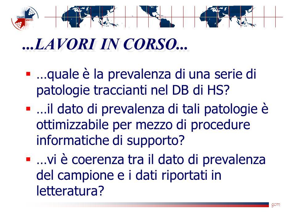 gcm...LAVORI IN CORSO...  …quale è la prevalenza di una serie di patologie traccianti nel DB di HS?  …il dato di prevalenza di tali patologie è otti