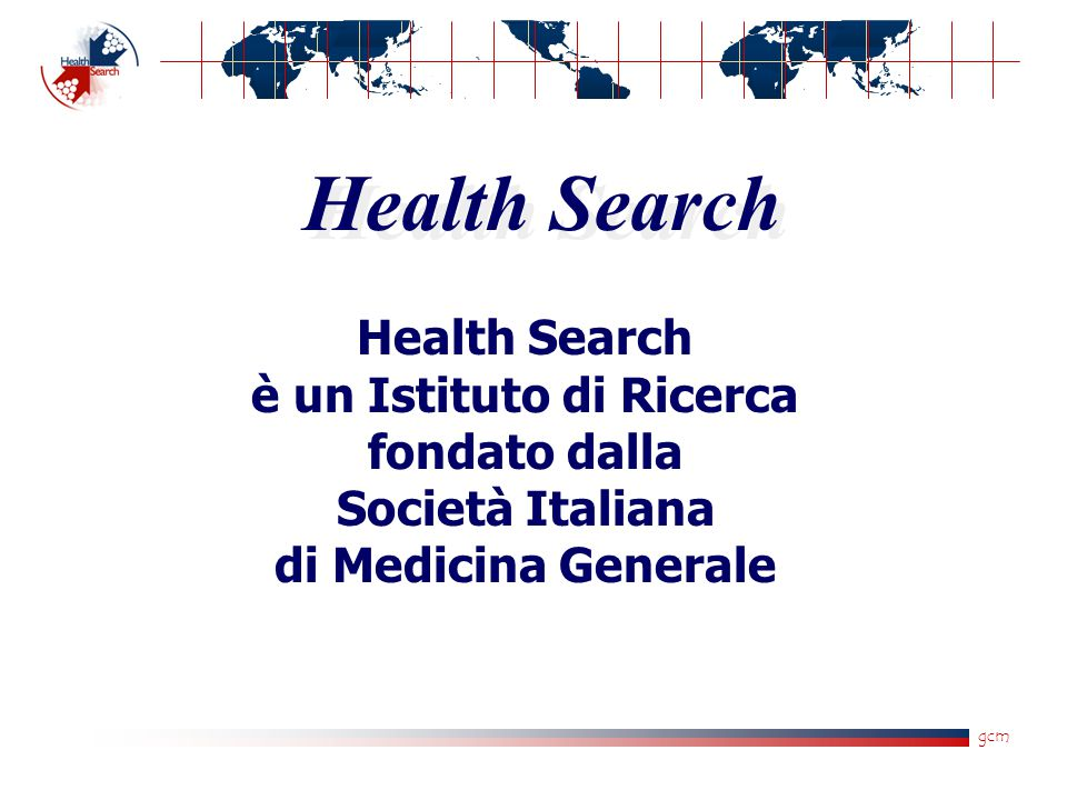 gcm Health Search Health Search è un Istituto di Ricerca fondato dalla Società Italiana di Medicina Generale