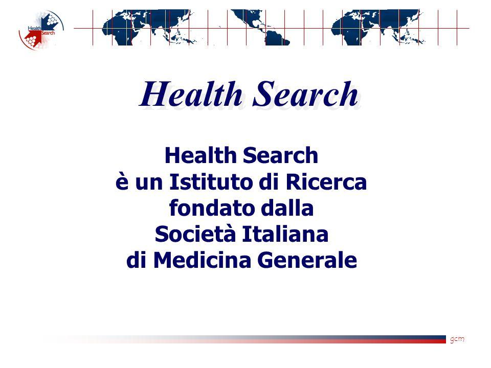 gcm Health Search : Obiettivi  Costruire la base dei dati di riferimento per la costruzione di un sistema strutturato di ricerca dei Medici Generali per la Medicina Generale e per la comunità scientifica italiana ed internazionale.