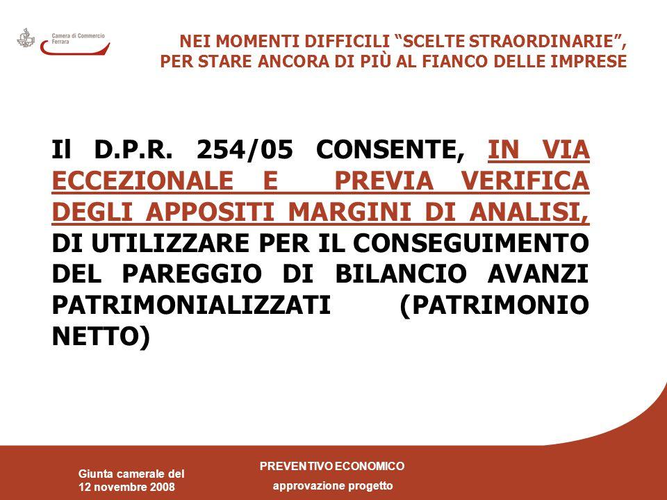 PREVENTIVO ECONOMICO approvazione progetto Giunta camerale del 12 novembre 2008 NEI MOMENTI DIFFICILI SCELTE STRAORDINARIE , PER STARE ANCORA DI PIÙ AL FIANCO DELLE IMPRESE Il D.P.R.