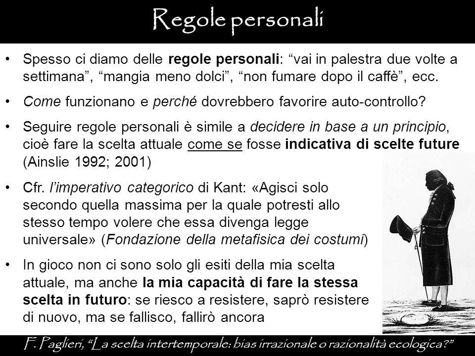 """Regole personali F. Paglieri, """"La scelta intertemporale: bias irrazionale o razionalità ecologica?"""" Spesso ci diamo delle regole personali: """"vai in pa"""