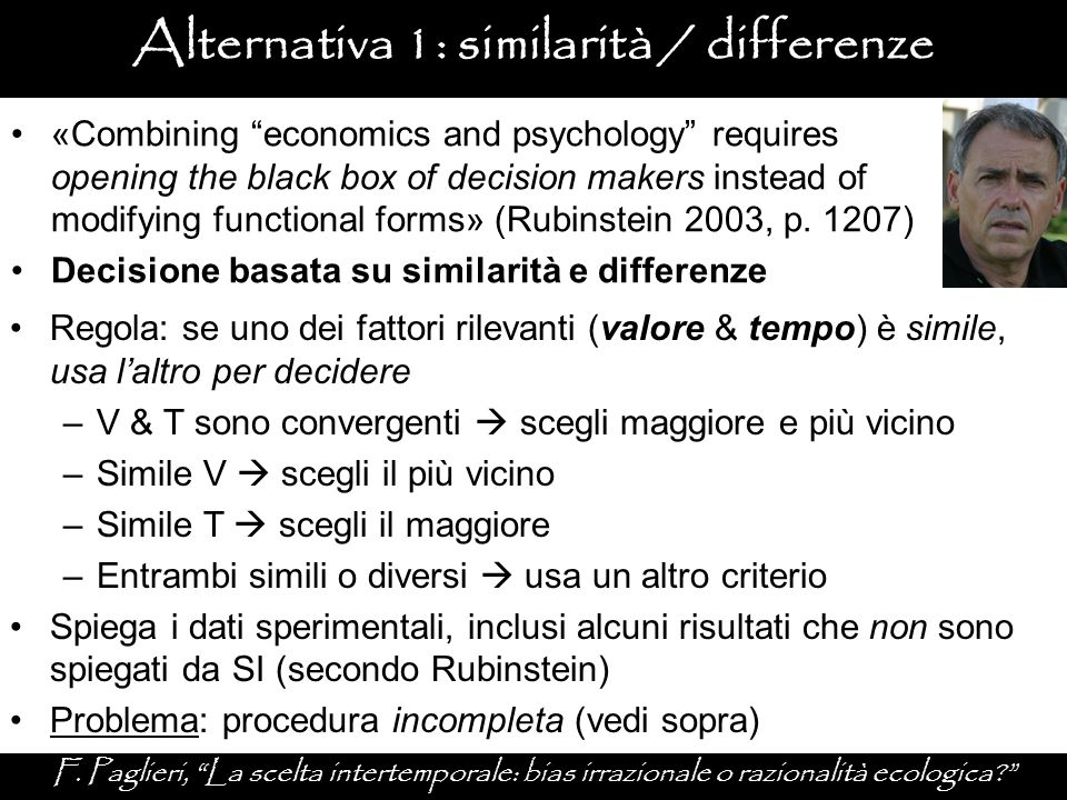 "Alternativa 1: similarità / differenze F. Paglieri, ""La scelta intertemporale: bias irrazionale o razionalità ecologica?"" «Combining ""economics and ps"