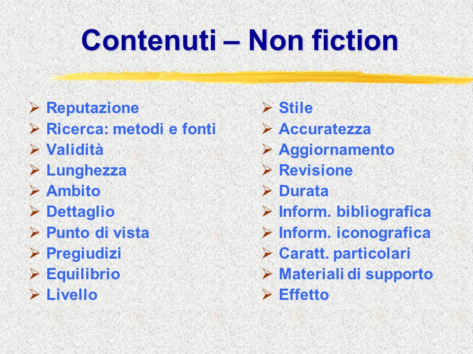 Contenuti – Non fiction  Reputazione  Ricerca: metodi e fonti  Validità  Lunghezza  Ambito  Dettaglio  Punto di vista  Pregiudizi  Equilibrio