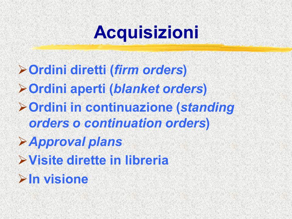 Acquisizioni  Ordini diretti (firm orders)  Ordini aperti (blanket orders)  Ordini in continuazione (standing orders o continuation orders)  Appro