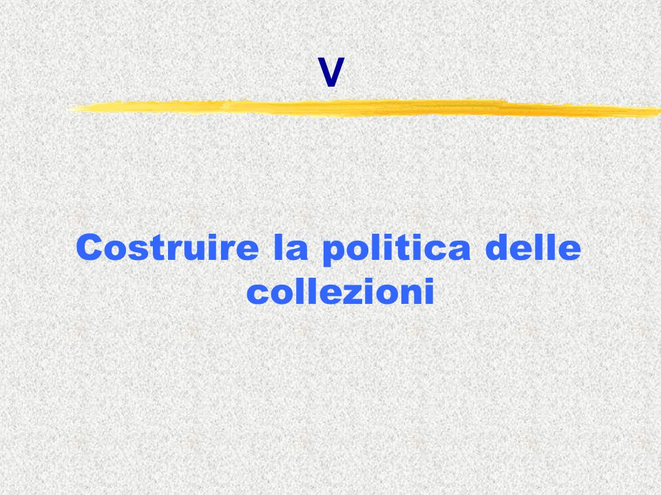 V Costruire la politica delle collezioni
