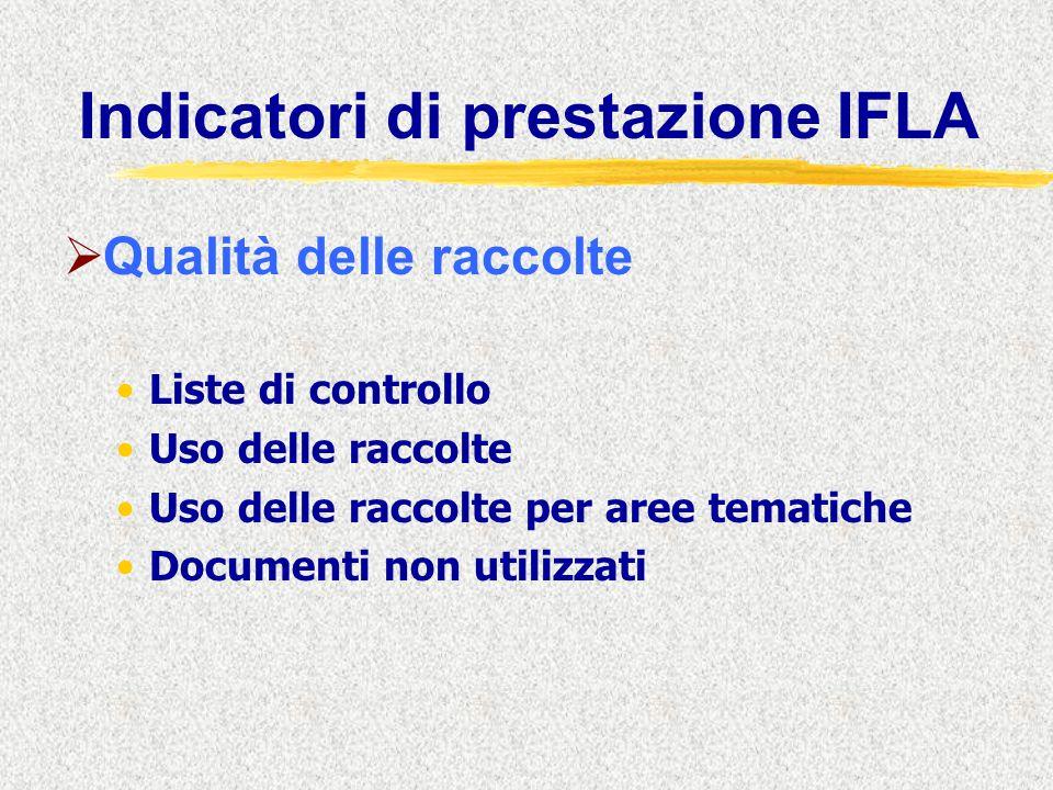 Indicatori di prestazione IFLA  Qualità delle raccolte Liste di controllo Uso delle raccolte Uso delle raccolte per aree tematiche Documenti non util