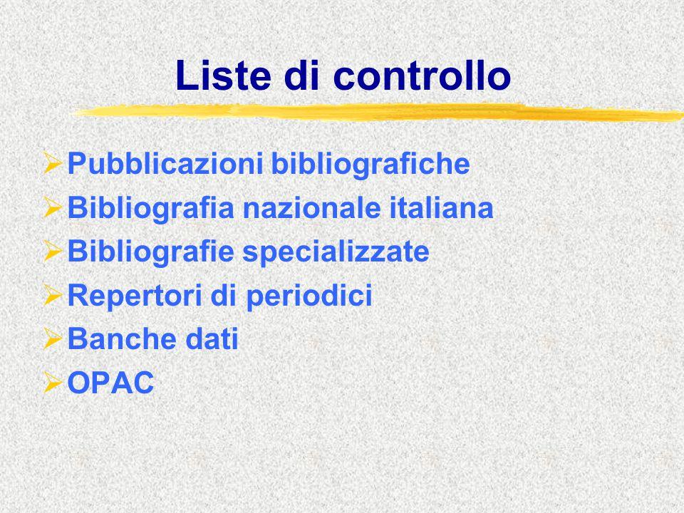 Liste di controllo  Pubblicazioni bibliografiche  Bibliografia nazionale italiana  Bibliografie specializzate  Repertori di periodici  Banche dati  OPAC