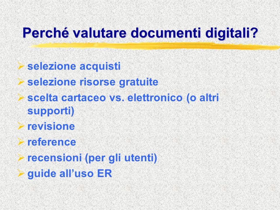 Perché valutare documenti digitali?  selezione acquisti  selezione risorse gratuite  scelta cartaceo vs. elettronico (o altri supporti)  revisione