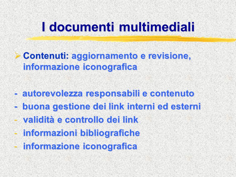 I documenti multimediali  Contenuti: aggiornamento e revisione, informazione iconografica - autorevolezza responsabili e contenuto - buona gestione d