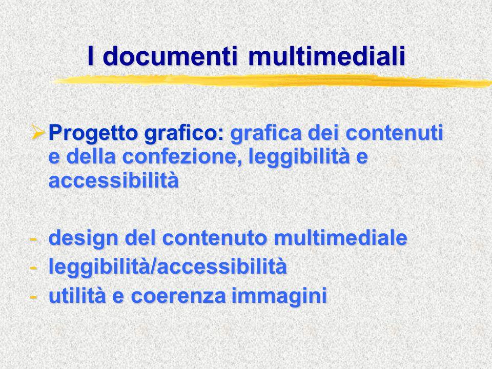 I documenti multimediali  Progetto grafico: grafica dei contenuti e della confezione, leggibilità e accessibilità -design del contenuto multimediale -leggibilità/accessibilità -utilità e coerenza immagini