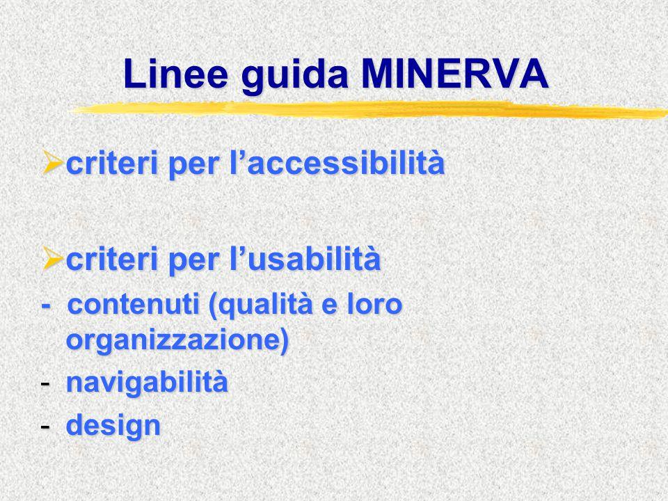 Linee guida MINERVA  criteri per l'accessibilità  criteri per l'usabilità - contenuti (qualità e loro organizzazione) -navigabilità -design