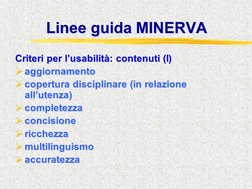 Linee guida MINERVA Criteri per l'usabilità: contenuti (I)  aggiornamento  copertura disciplinare (in relazione all'utenza)  completezza  concisio