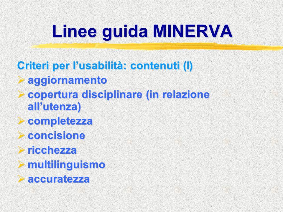 Linee guida MINERVA Criteri per l'usabilità: contenuti (I)  aggiornamento  copertura disciplinare (in relazione all'utenza)  completezza  concisione  ricchezza  multilinguismo  accuratezza