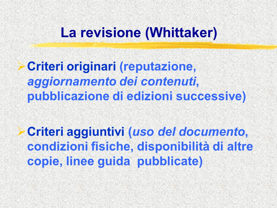 La revisione (Whittaker)  Criteri originari (reputazione, aggiornamento dei contenuti, pubblicazione di edizioni successive)  Criteri aggiuntivi (us