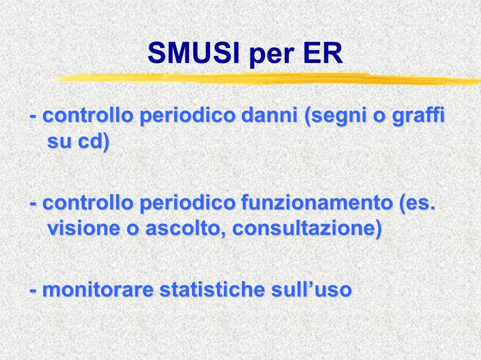 SMUSI per ER controllo periodico danni (segni o graffi su cd) - controllo periodico danni (segni o graffi su cd) - controllo periodico funzionamento (
