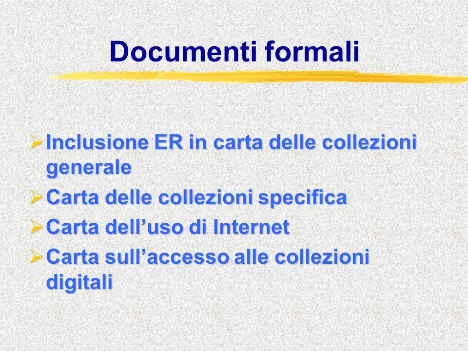 Documenti formali  Inclusione ER in carta delle collezioni generale  Carta delle collezioni specifica  Carta dell'uso di Internet  Carta sull'accesso alle collezioni digitali