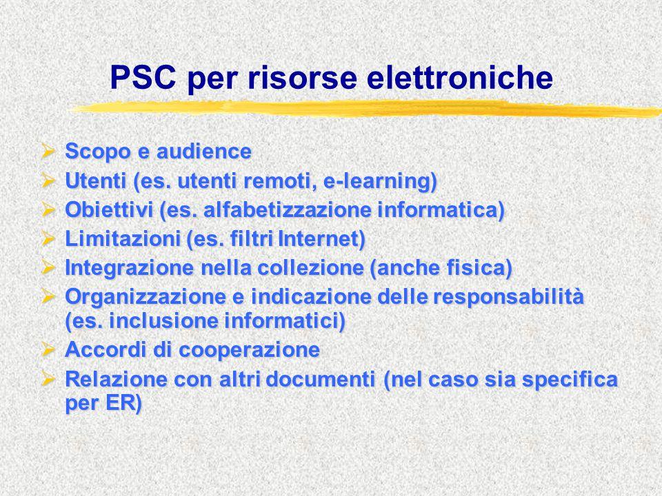 PSC per risorse elettroniche  Scopo e audience  Utenti (es. utenti remoti, e-learning)  Obiettivi (es. alfabetizzazione informatica)  Limitazioni