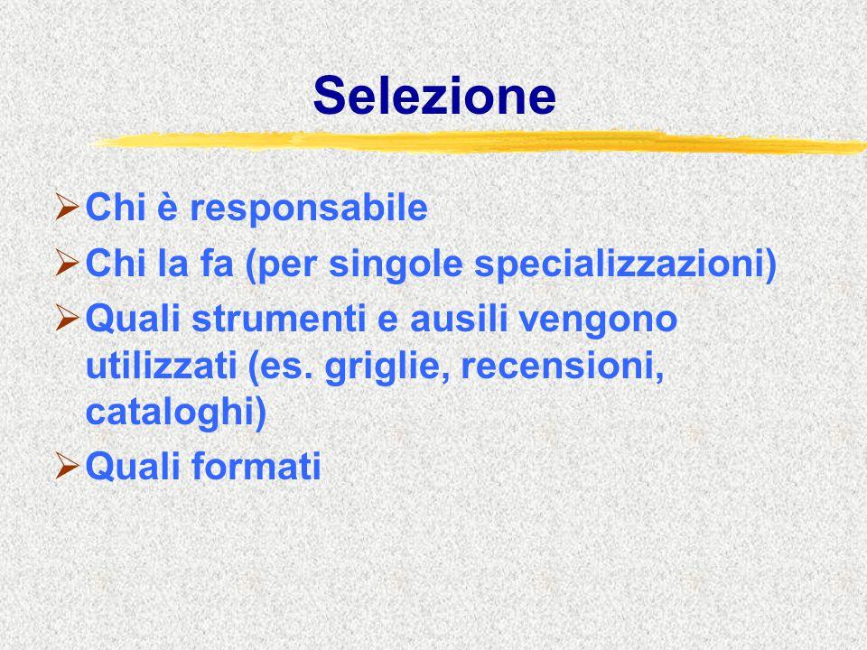 Selezione  Chi è responsabile  Chi la fa (per singole specializzazioni)  Quali strumenti e ausili vengono utilizzati (es.