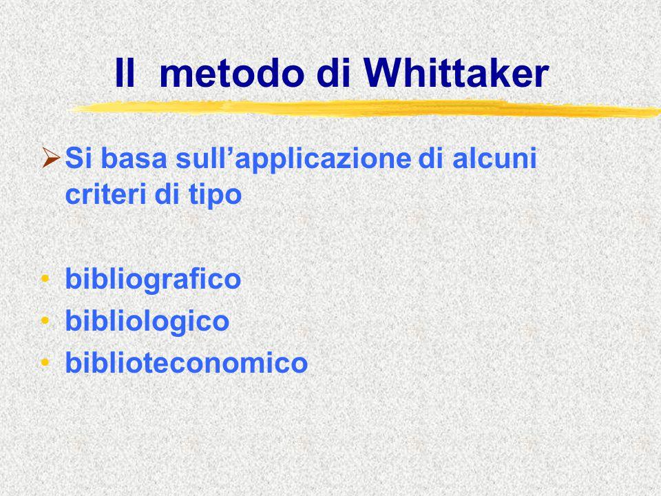 Il metodo di Whittaker  Si basa sull'applicazione di alcuni criteri di tipo bibliografico bibliologico biblioteconomico