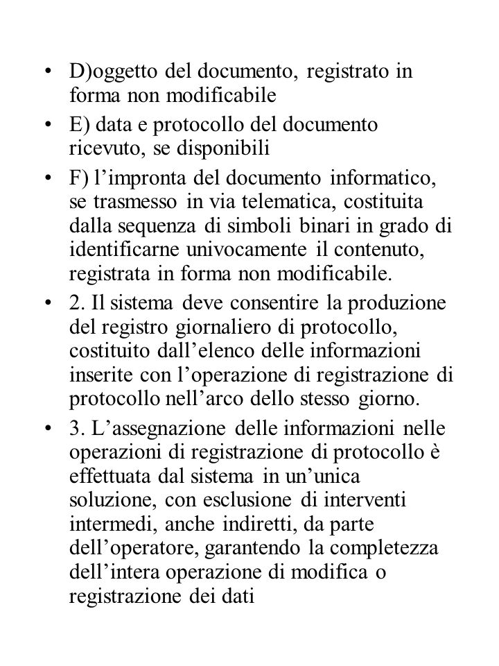 D)oggetto del documento, registrato in forma non modificabile E) data e protocollo del documento ricevuto, se disponibili F) l'impronta del documento informatico, se trasmesso in via telematica, costituita dalla sequenza di simboli binari in grado di identificarne univocamente il contenuto, registrata in forma non modificabile.