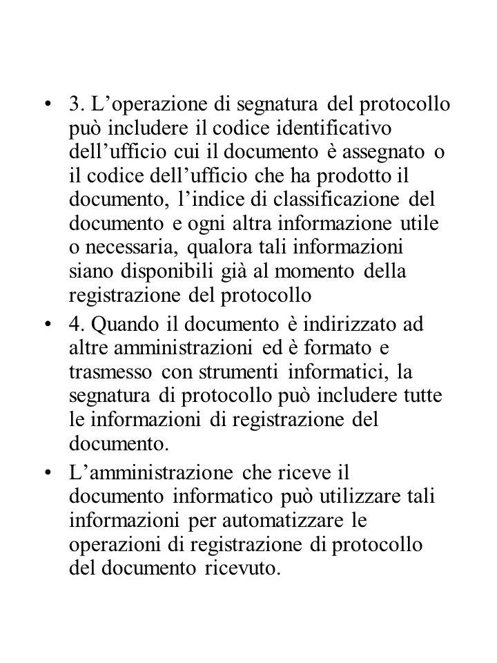 3. L'operazione di segnatura del protocollo può includere il codice identificativo dell'ufficio cui il documento è assegnato o il codice dell'ufficio