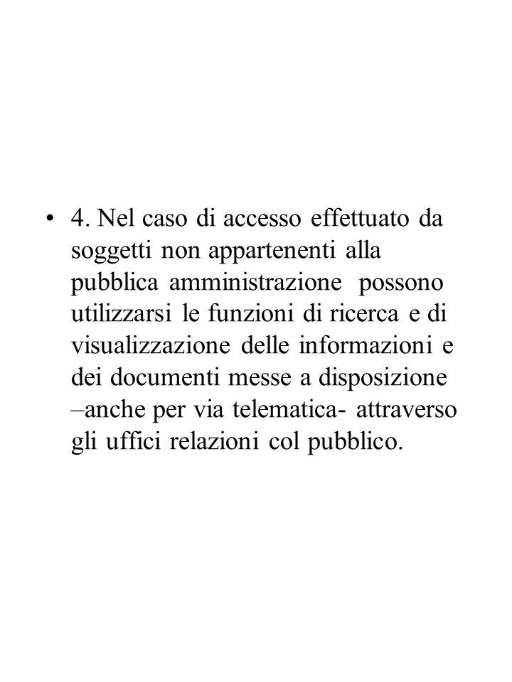 4. Nel caso di accesso effettuato da soggetti non appartenenti alla pubblica amministrazione possono utilizzarsi le funzioni di ricerca e di visualizz