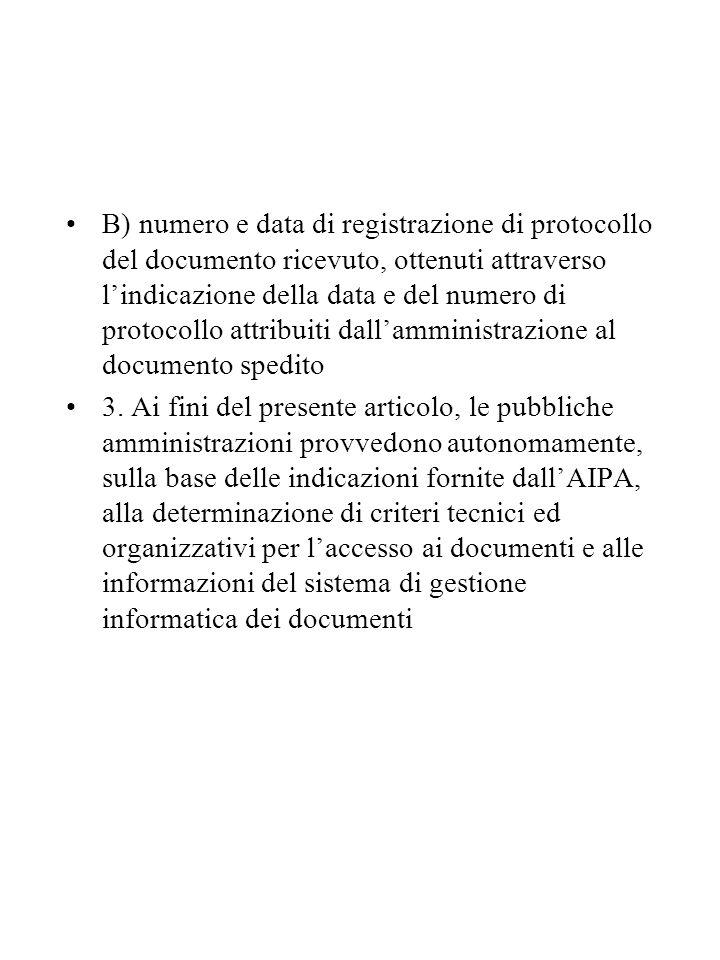 B) numero e data di registrazione di protocollo del documento ricevuto, ottenuti attraverso l'indicazione della data e del numero di protocollo attribuiti dall'amministrazione al documento spedito 3.