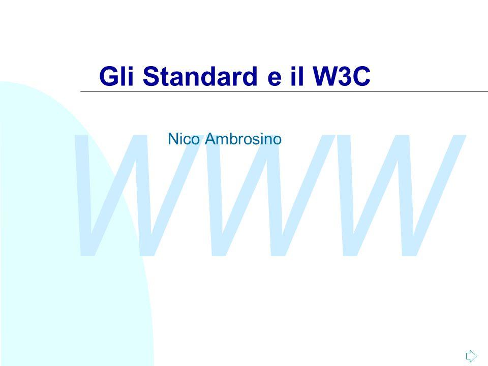 WWW Nico Ambrosino12 Proliferazione di uno Standard Gli Standard hanno tre fasi: u Invenzione: uno o più enti interessati discutono per una procedura di interoperabilità.
